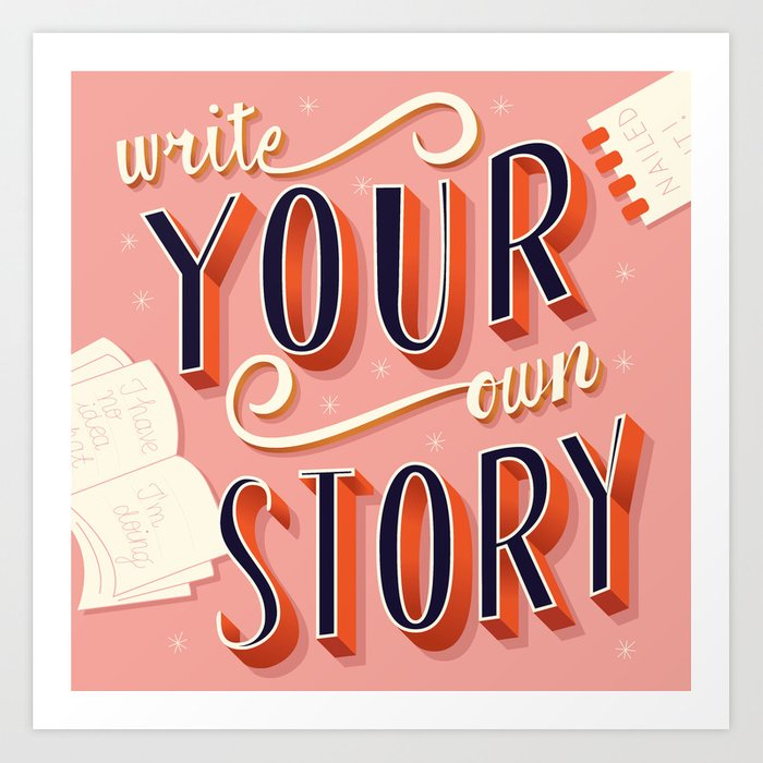 Write your own story, hand lettering poster design Art Print