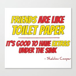 Friends are like toilet paper Canvas Print