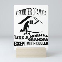 E Scooter Grandpa Like A Normal Grandpa Except Much Cooler - Kick Scooter Stunt Scooter  Mini Art Print