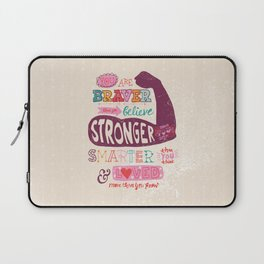 You Are Braver, Stronger, Smarter & Loved Laptop Sleeve