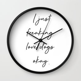 I just freaking love dogs okay? Wall Clock