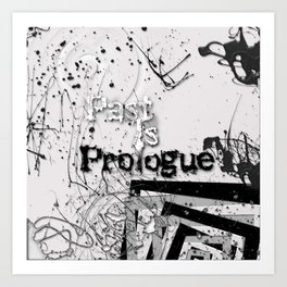 Past Is Prologue  Art Print
