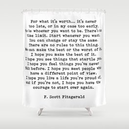 Life quote, For what it's worth, F. Scott Fitzgerald Quote Shower Curtain