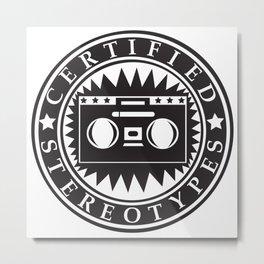 Certified Stereotypes Metal Print