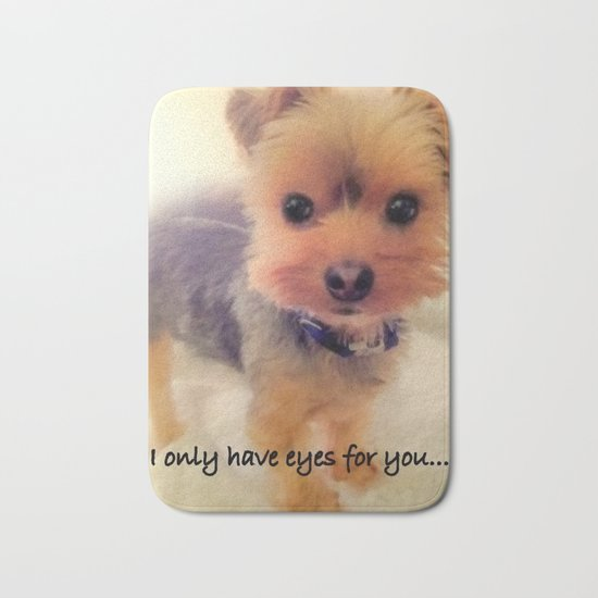 Yorkie | Dog | Dogs I Only Have Eyes For You! Bath Mat