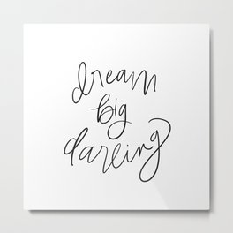 Dream Big Darling // in Black and White Metal Print