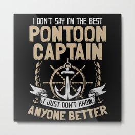 I'm The Best Pontoon Captain | Pontoons Boating Metal Print