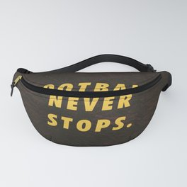 Football never stops Motivational Inspirational Sayings Quotes Fanny Pack