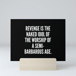 Revenge is the naked idol of the worship of a semi barbarous age Mini Art Print