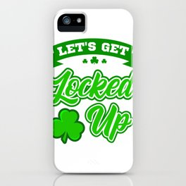 ST PATRICKS DAY LOCKED UP SHAMROCK Gift Men iPhone Case