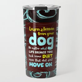 Learn a Lesson From Your Dog Travel Mug