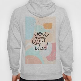 you got this - inspirational quote Hoody