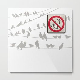 Birds Sign - NO droppings 2 Metal Print