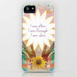 Affirmations: I am Here, I am Enough, I am Love iPhone Case