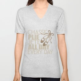 Chasse Plie Jete All Day Every Day Unisex V-Neck