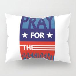 Pray For The President Pillow Sham