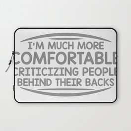 I'm Much More Comfortable Criticizing People Behind Their Backs Laptop Sleeve