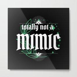 Totally Not a Mimic - nerdy phrase shirt green and black Metal Print