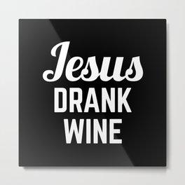 Jesus Drank Wine Funny Quote Metal Print