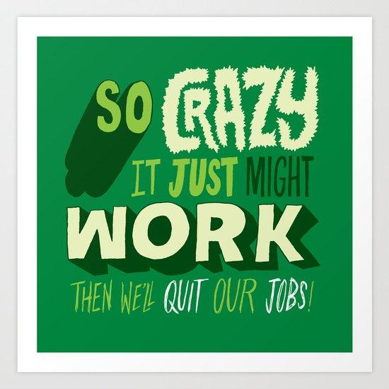 Quit Our Jobs Art Print