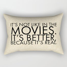 It's not like in the movies. It's better, because it's real. Rectangular Pillow