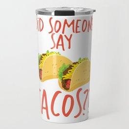 Funny Did Someone Say Tacos Cinco De Mayo Design Travel Mug