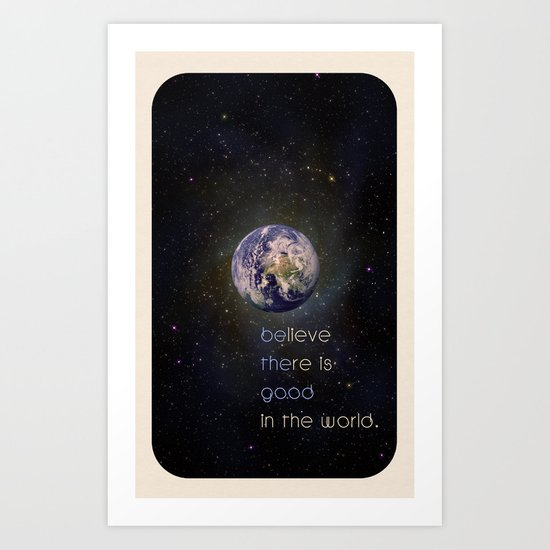 Believe: Be the good in the world Art Print