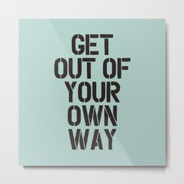Get Out of Your Own Way Metal Print