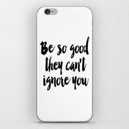 Be so good they can't ignore you print Typography print Inspirational wall art iPhone Skin