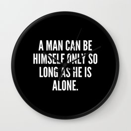A man can be himself only so long as he is alone Wall Clock