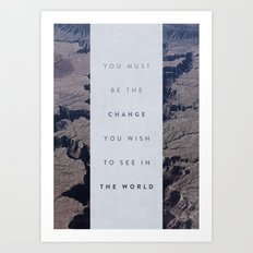 You Must Be The Change You Wish To See In The World Art Print