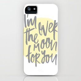 I'm Over the Moon for You iPhone Case