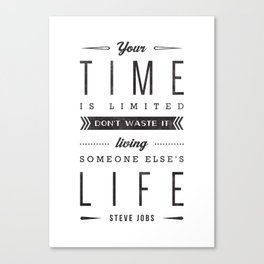 Steve Jobs. Your time is limited don't waste it living someone else's life. Canvas Print