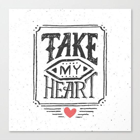 Take my heart Canvas Print