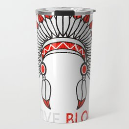 Native Blood American Indian Native American Graphic Travel Mug
