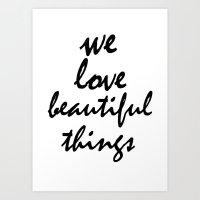 We love beautiful things Art Print