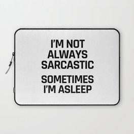 I'm Not Always Sarcastic Sometimes I'm Asleep Laptop Sleeve