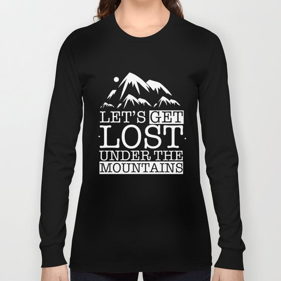 Let's get lost under the mountains Long Sleeve T-shirt