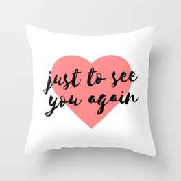Just to See You Again (1) Throw Pillow