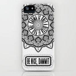 Karma is Only a B**ch if You Are - Be Nice, D***it - Mandala in Black & White iPhone Case