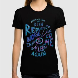 May All That Has Been Reduced To Noise In You Become Music Again T-shirt