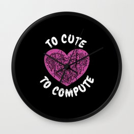 To Cute To Compute Computer Scientist Hacker It Wall Clock