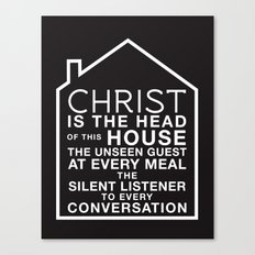 Christ is the head of this house Canvas Print