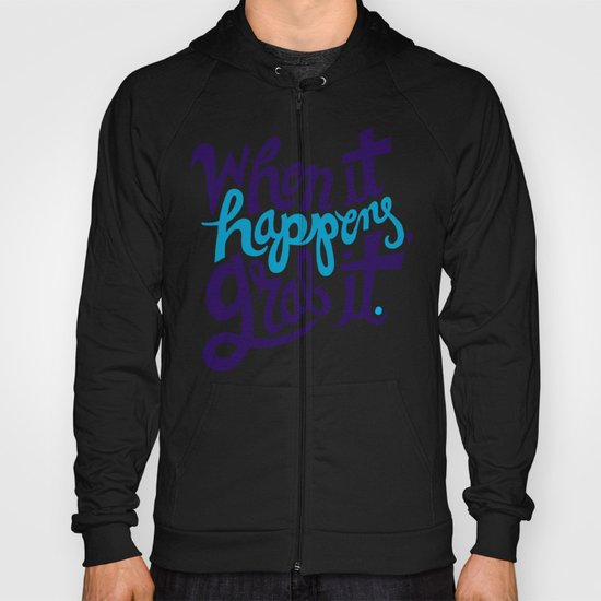 When it happens, grab it. Hoody