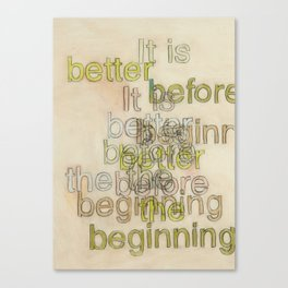 Better Before The Beginning Canvas Print