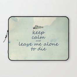 Keep Calm And Leave Me Alone To Die Laptop Sleeve