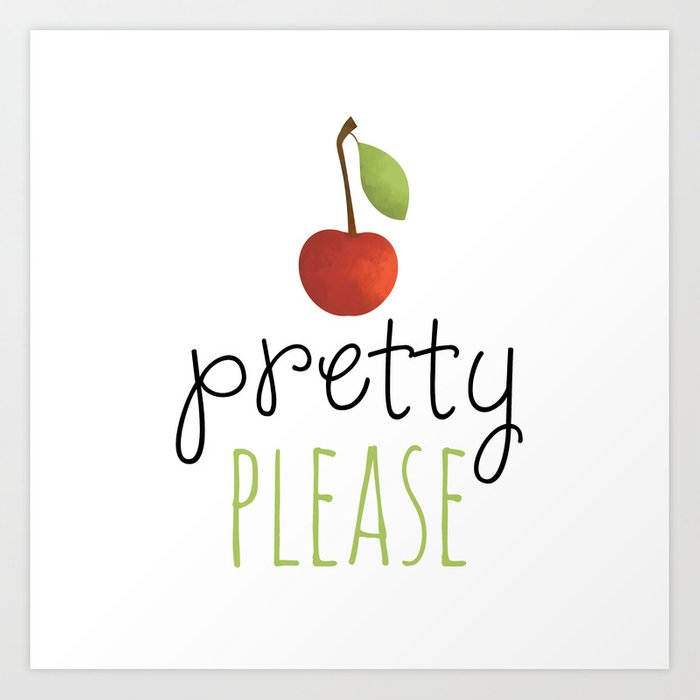 Pretty Please With A Cherry On Top Art Print By Avenger Society6