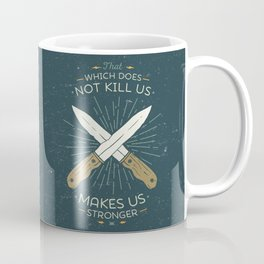 That which does not kill us makes us stronger Coffee Mug