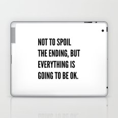 NOT TO SPOIL THE ENDING, BUT EVERYTHING IS GOING TO BE OK Laptop & iPad Skin