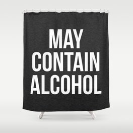 May Contain Alcohol Funny Quote Shower Curtain